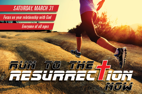 Run to the Resurrection Now - Saturday, March 31